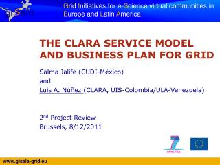 THE CLARA SERVICE MODEL AND BUSINESS PLAN FOR GRID Salma Jalife (CUDI-México) and
