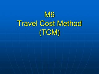 M6 Travel Cost Method (TCM)