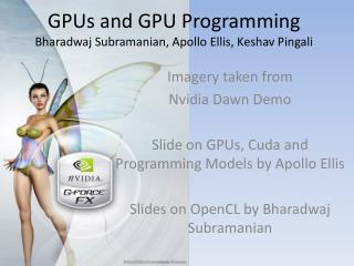 GPUs and GPU Programming Bharadwaj  Subramanian, Apollo Ellis,  Keshav Pingali