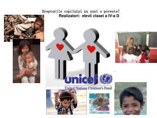 Drepturile copilului  nu sunt o poveste!  Realizatori:  elevii clasei a IV-a D