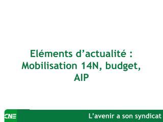 Eléments d'actualité :  Mobilisation 14N, budget, AIP