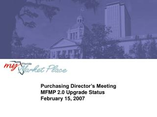 Purchasing Director's Meeting MFMP 2.0 Upgrade Status February 15, 2007