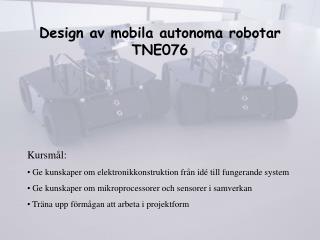 Design av mobila autonoma robotar TNE076