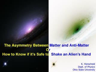 The Asymmetry Between  Matter and Anti-Matter O r