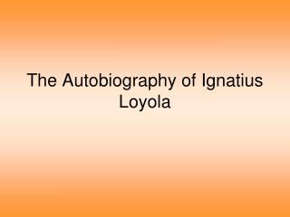 The Autobiography of Ignatius Loyola