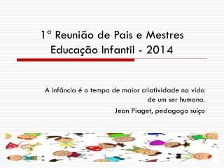 1ª Reunião de Pais e Mestres Educação Infantil - 2014