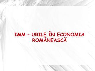 IMM – URILE ÎN ECONOMIA ROMÂNEASCĂ