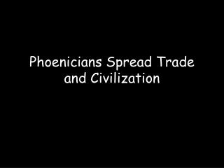 Phoenicians Spread Trade and Civilization