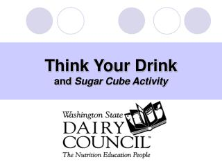 Think Your Drink and  Sugar Cube Activity