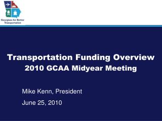 Transportation Funding Overview 2010 GCAA Midyear Meeting