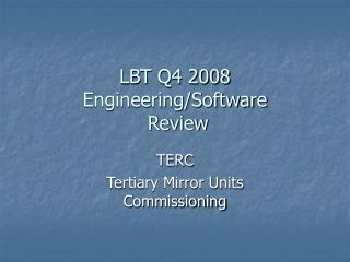 LBT Q4 2008 Engineering/Software  Review