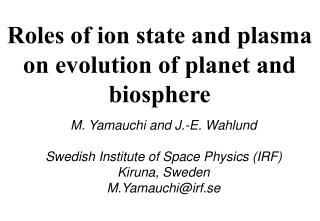 Roles of ion state and plasma on evolution of planet and biosphere