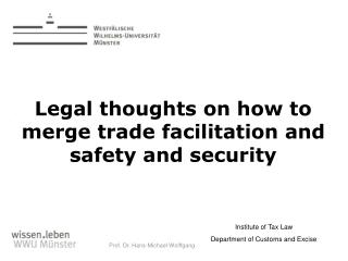 Legal thoughts on how to merge trade facilitation and safety and security