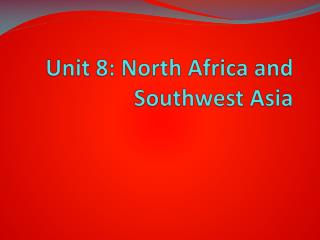 Unit 8: North Africa and Southwest Asia