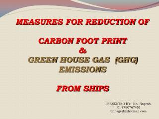 MEASURES FOR REDUCTION OF  CARBON FOOT PRINT  &  GREEN HOUSE GAS  (GHG) EMISSIONS  FROM SHIPS