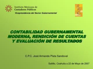 CONTABILIDAD GUBERNAMENTAL MODERNA, RENDICI N DE CUENTAS  Y EVALUACI N DE RESULTADOS     C.P.C. Jos  Armando Plata Sando