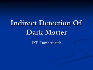 Indirect Detection Of Dark Matter