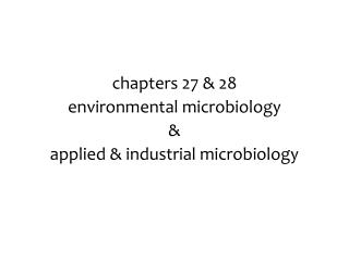 chapters 27 & 28 environmental microbiology & applied & industrial microbiology