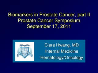Biomarkers in Prostate Cancer, part II Prostate Cancer Symposium September 17, 2011