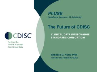 PhUSE Heidelberg, Germany – 12 October 05 The Future of CDISC