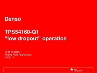 "Denso TPS54160-Q1  ""low dropout"" operation"