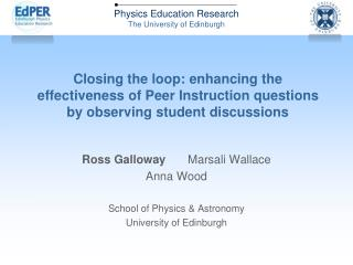 Ross Galloway 	Marsali Wallace Anna Wood School of Physics & Astronomy University of Edinburgh