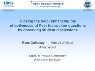 Ross Galloway Marsali Wallace Anna Wood School of Physics & Astronomy University of Edinburgh