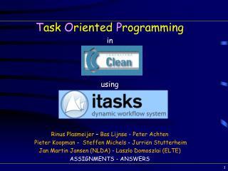 T ask  O riented  P rogramming i n using  Rinus  Plasmeijer – Bas  Lijnse -  Peter  Achten