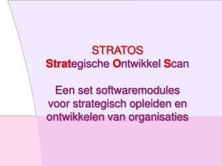 STRATOS Strategische Ontwikkel Scan  Een set softwaremodules voor strategisch opleiden en ontwikkelen van organisaties