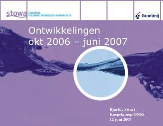 Ontwikkelingen  okt 2006 – juni 2007