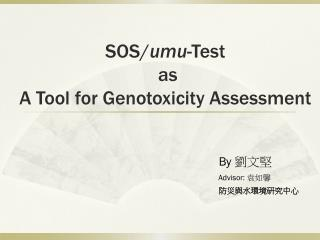 SOS/ umu -Test  as  A Tool for Genotoxicity Assessment