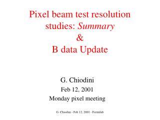 Pixel beam test resolution studies:  Summary & B data Update