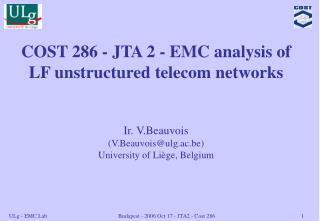 COST 286 - JTA 2 - EMC analysis of LF unstructured telecom networks Ir. V.Beauvois
