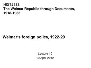 Weimar's foreign policy, 1922-29 Lecture 10 10 April 2012