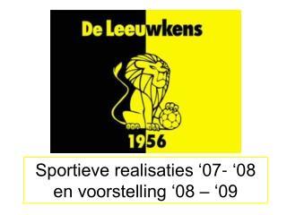 Sportieve realisaties  07-  08 en voorstelling  08    09