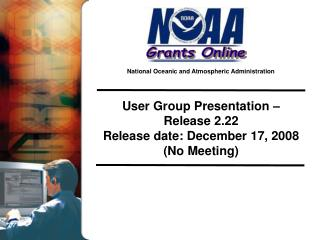 User Group Presentation –  Release 2.22 Release date: December 17, 2008 (No Meeting)