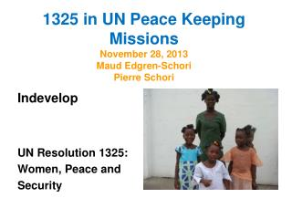 1325 in UN Peace Keeping Missions November 28, 2013 Maud Edgren-Schori Pierre Schori