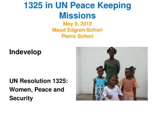 1325 in UN Peace Keeping Missions May 9, 2012 Maud Edgren-Schori Pierre Schori