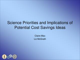 Science Priorities and Implications of Potential Cost Savings Ideas