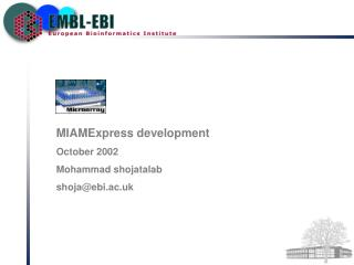 MIAMExpress development October 2002 Mohammad shojatalab shoja@ebi.ac.uk