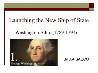 Launching the New Ship of State      Washington Adm. (1789-1797)