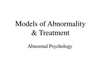 Models of Abnormality & Treatment