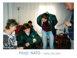 Pilo ţ ii  NATO  - VAMA, iunie  200 7