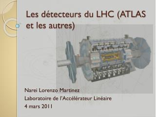 Les  détecteurs  du LHC (ATLAS et les  autres )
