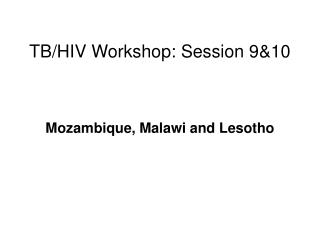 TB/HIV Workshop: Session 9&10