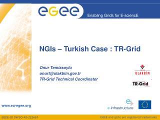 NGIs – Turkish Case : TR-Grid