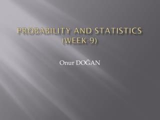 Probability and Statistics  ( week -9)