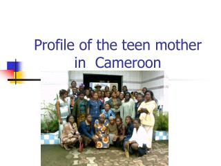 Profile of the teen mother in  Cameroon