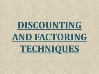 DISCOUNTING AND FACTORING TECHNIQUES