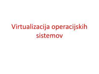Virtualizacija operacijskih sistemov